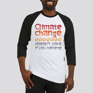Climate change doesn't care if you Baseball Jersey