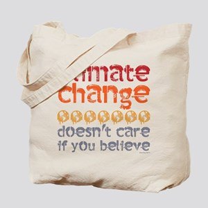Climate change doesn't care if you believ Tote Bag