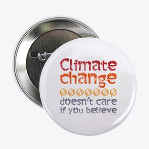 "Climate change doesn't care if you be 2.25"" Button"