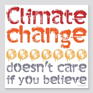 """Climate change doesn't c Square Car Magnet 3"""" x 3"""""""