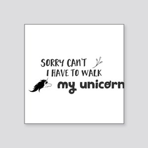 Sorry can't I have to walk my unicorn Sticker