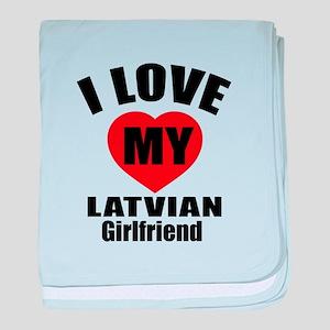 I Love My Latvian Girlfriend baby blanket