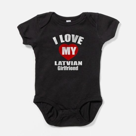 I Love My Latvian Girlfriend Baby Bodysuit