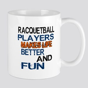 Racquetball Players Makes Life Better A Mug