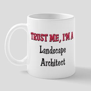 Trust Me I'm a Landscape Architect Mug
