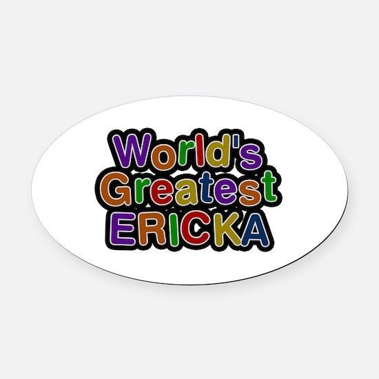 World's Greatest Ericka Oval Car Magnet