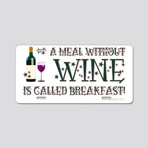 A MEAL WITHOUT WINE... Aluminum License Plate