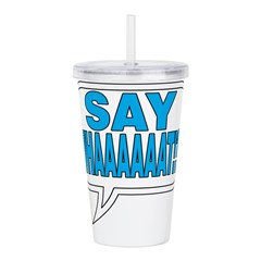 Say What Acrylic Double-wall Tumbler