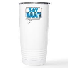 Say What Travel Mug