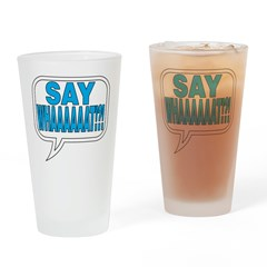 Say What Drinking Glass