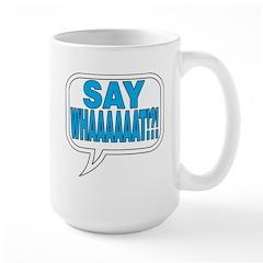 Say What Mugs