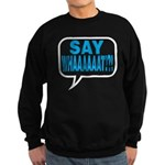 Say What Sweatshirt
