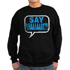 Say What Sweatshirt
