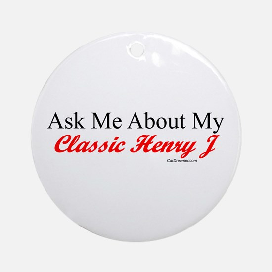 """""""Ask About My Henry J"""" Ornament (Round)"""