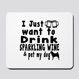 I just Want To Drink Sparkling Wine Mousepad