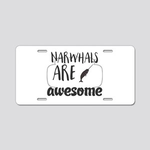 Narwhals are awesome Aluminum License Plate