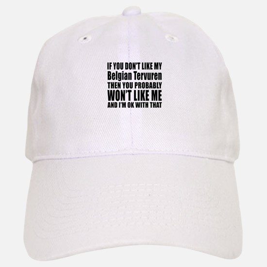 You Do Not Like My Belgian Tervuren Dog Baseball Baseball Cap