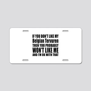 You Do Not Like My Belgian Aluminum License Plate