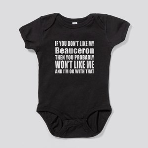 You Do Not Like My Beauceron Dog Baby Bodysuit