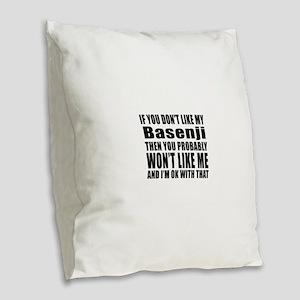 You Do Not Like My Basenji Dog Burlap Throw Pillow