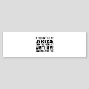 You Do Not Like My Akita Dog Sticker (Bumper)