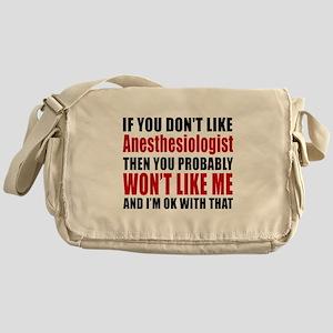 You Do Not Like ANESTHESIOLOGIST Messenger Bag