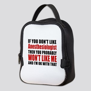 You Do Not Like ANESTHESIOLOGIS Neoprene Lunch Bag