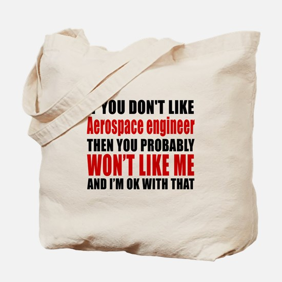 You Do Not Like Aerospace engineer Tote Bag