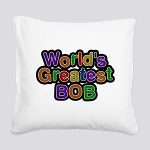 Worlds Greatest Bob Square Canvas Pillow