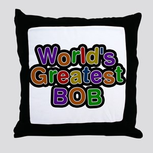 Worlds Greatest Bob Throw Pillow