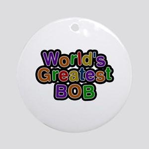World's Greatest Bob Round Ornament