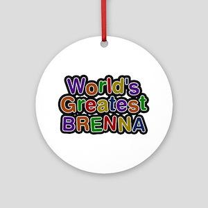 World's Greatest Brenna Round Ornament