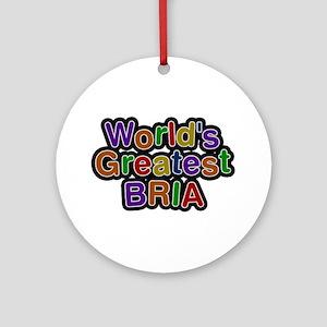 World's Greatest Bria Round Ornament