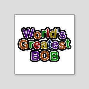 World's Greatest Bob Square Sticker