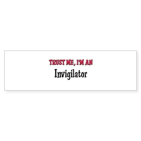 Trust Me I'm an Invigilator Bumper Sticker
