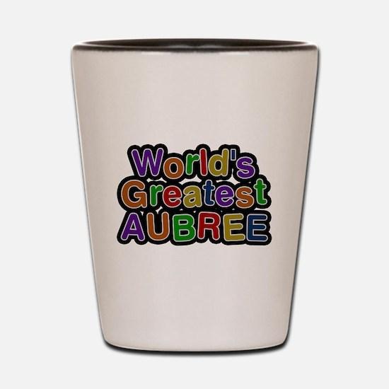 Worlds Greatest Aubree Shot Glass