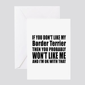 You Do Not Like My Border Terrier Do Greeting Card