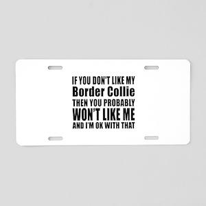 You Do Not Like My Border C Aluminum License Plate
