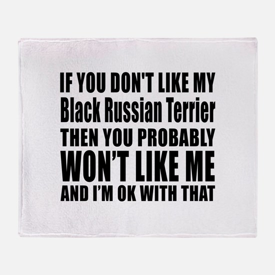 You Do Not Like My Black Russian Ter Throw Blanket