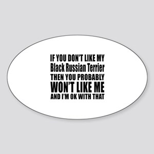 You Do Not Like My Black Russian Te Sticker (Oval)