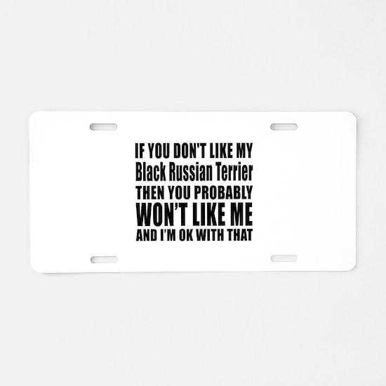 You Do Not Like My Black Ru Aluminum License Plate