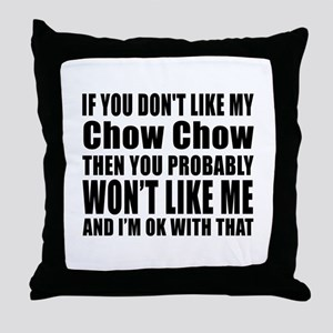 You Do Not Like My Chow Chow Dog Throw Pillow