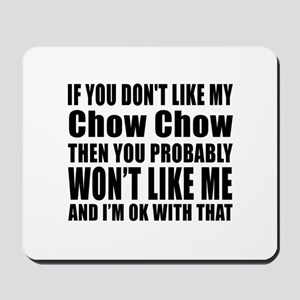 You Do Not Like My Chow Chow Dog Mousepad