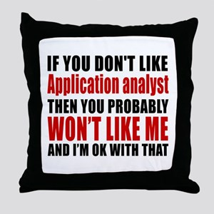You Do Not Like APPLICATION ANALYST Throw Pillow