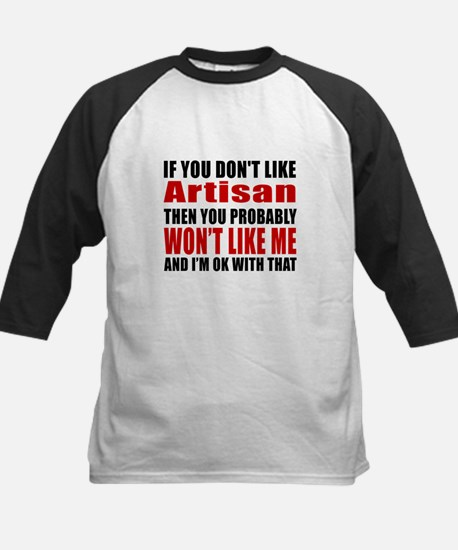 You Do Not Like Artisan Kids Baseball Jersey