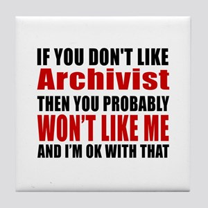 You Do Not Like Archivist Tile Coaster