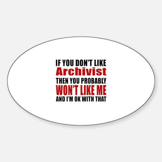 You Do Not Like Archivist Sticker (Oval)