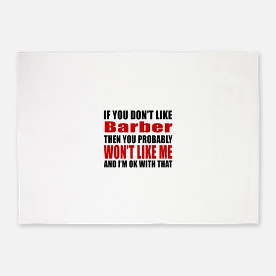 If You Do Not Like Barber 5'x7'Area Rug