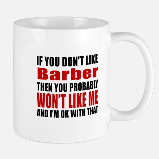 If You Do Not Like Barber Mug