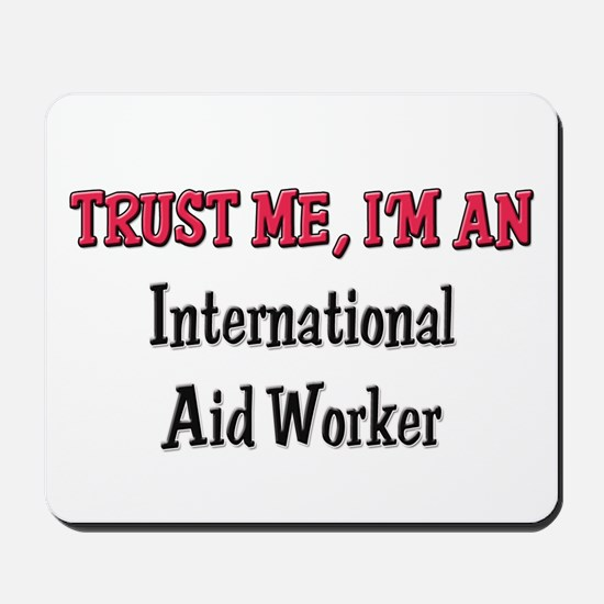 Trust Me I'm an International Aid Worker Mousepad